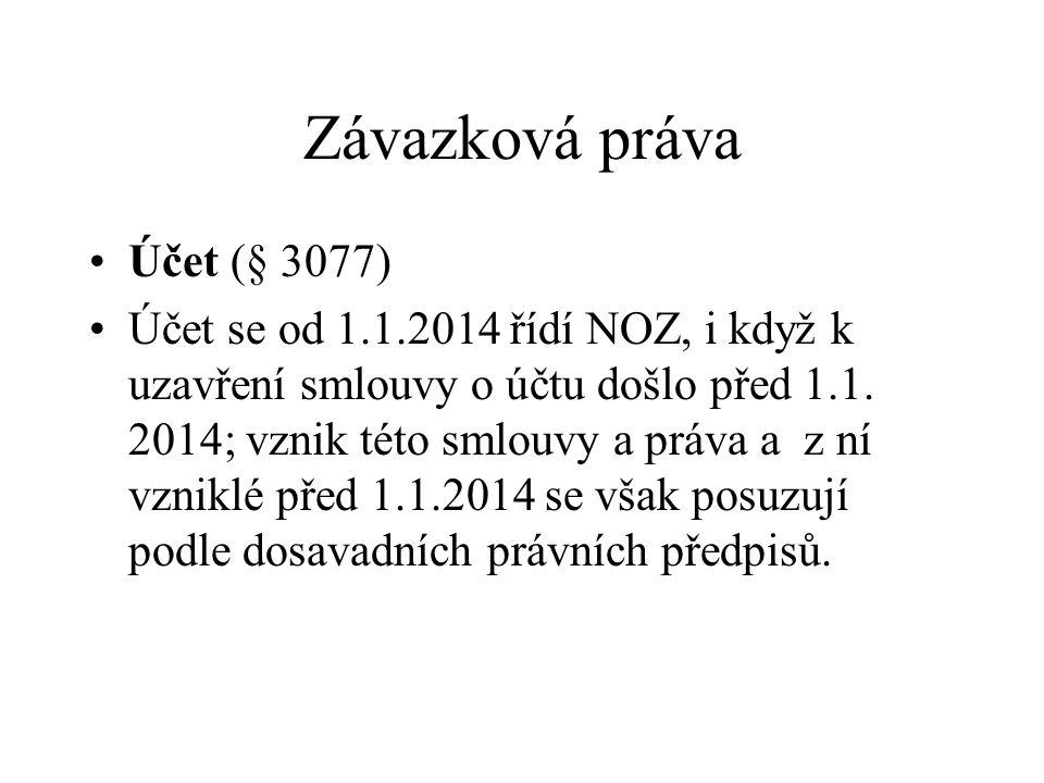 Závazková práva Účet (§ 3077) Účet se od 1.1.2014 řídí NOZ, i když k uzavření smlouvy o účtu došlo před 1.1. 2014; vznik této smlouvy a práva a z ní v