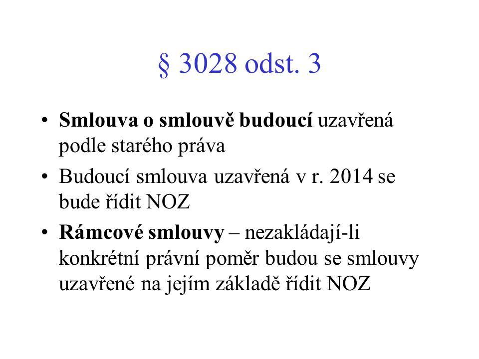 § 3028 odst. 3 Smlouva o smlouvě budoucí uzavřená podle starého práva Budoucí smlouva uzavřená v r. 2014 se bude řídit NOZ Rámcové smlouvy – nezakláda