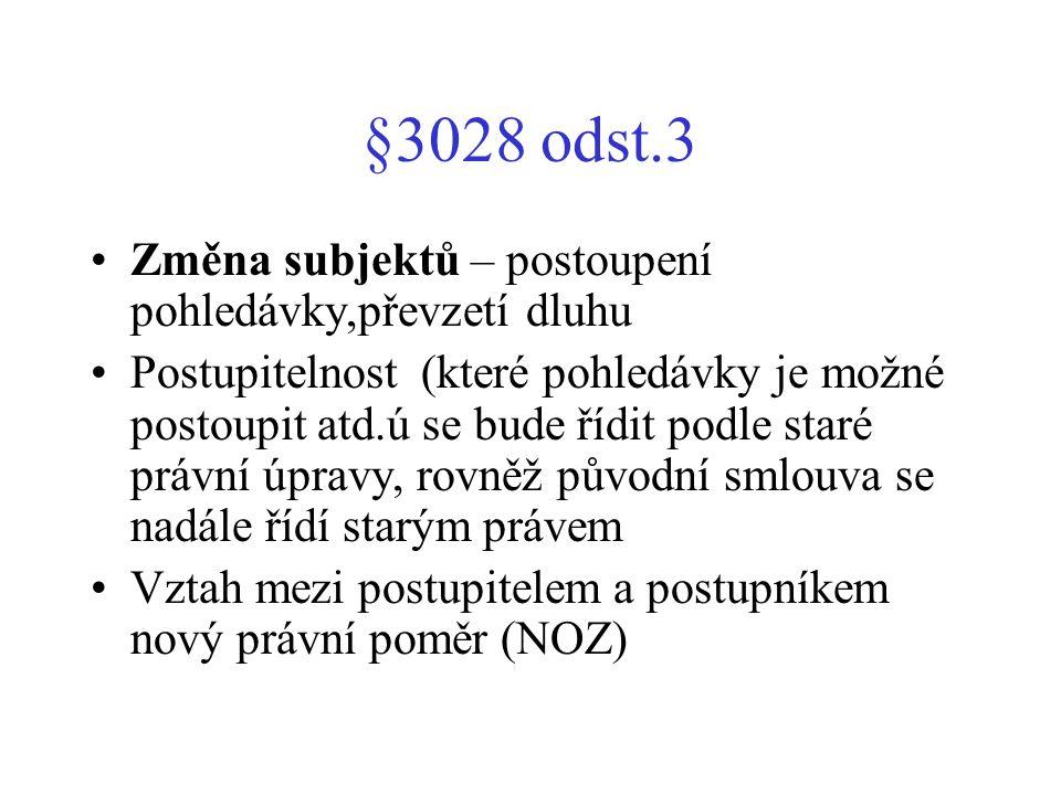 §3028 odst.3 Změna subjektů – postoupení pohledávky,převzetí dluhu Postupitelnost (které pohledávky je možné postoupit atd.ú se bude řídit podle staré