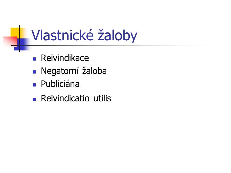 Vlastnické žaloby Reivindikace Negatorní žaloba Publiciána Reivindicatio utilis