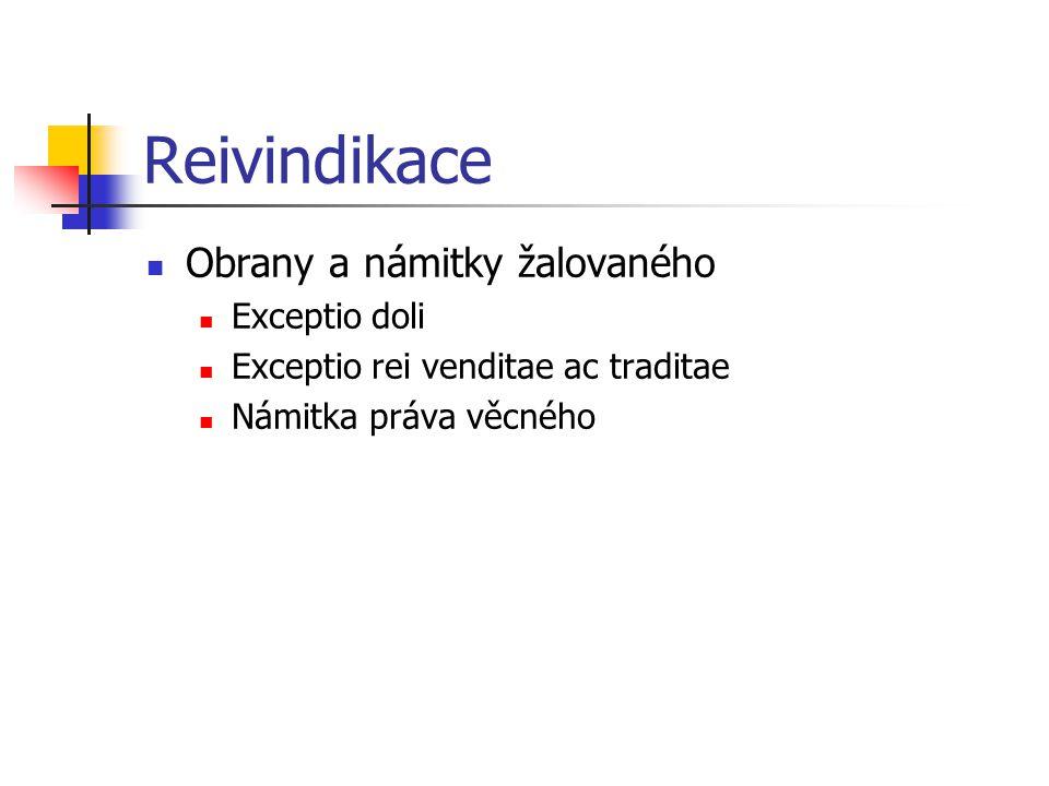 Reivindikace Obrany a námitky žalovaného Exceptio doli Exceptio rei venditae ac traditae Námitka práva věcného