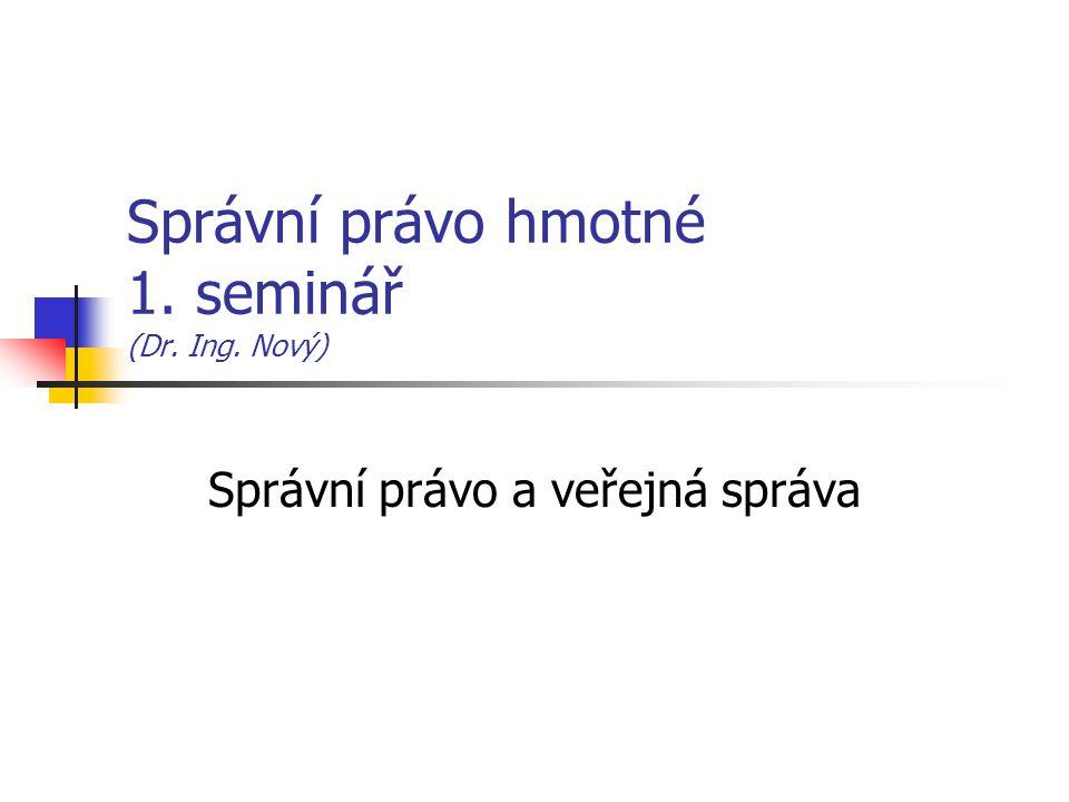 Správní právo hmotné 1. seminář (Dr. Ing. Nový) Správní právo a veřejná správa