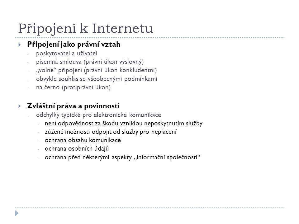 """Připojení k Internetu  Připojení jako právní vztah - poskytovatel a uživatel - písemná smlouva (právní úkon výslovný) - """"volné"""" připojení (právní úko"""