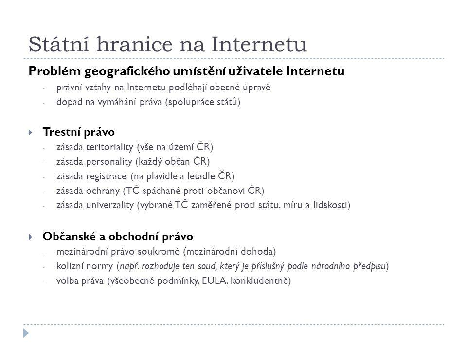 Státní hranice na Internetu Problém geografického umístění uživatele Internetu - právní vztahy na Internetu podléhají obecné úpravě - dopad na vymáhán