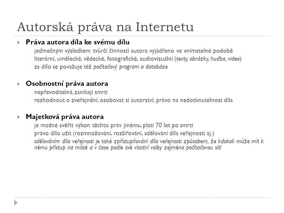 Autorská práva na Internetu  Práva autora díla ke svému dílu - jedinečným výsledkem tvůrčí činnosti autora vyjádřeno ve vnímatelné podobě - literární