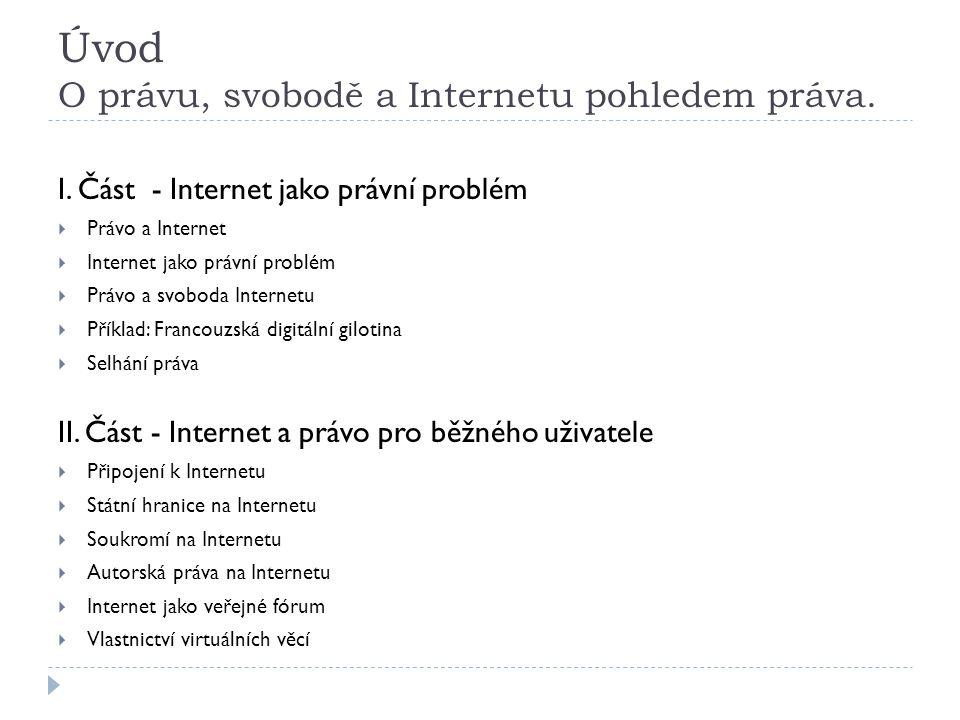 Úvod O právu, svobodě a Internetu pohledem práva. I. Část - Internet jako právní problém  Právo a Internet  Internet jako právní problém  Právo a s