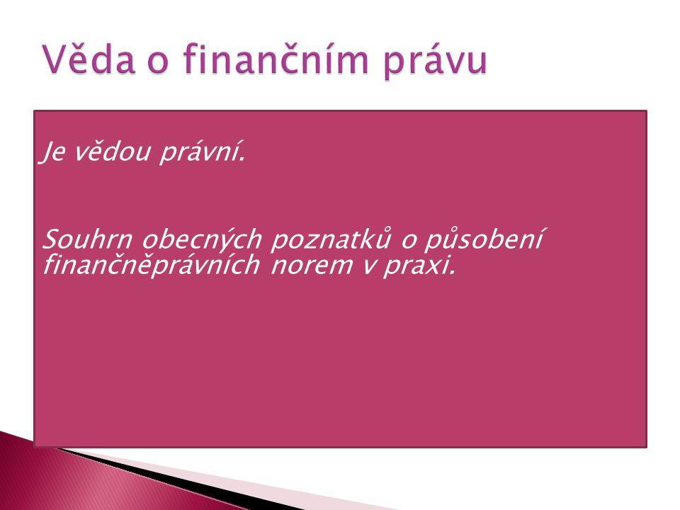 Je vědou právní. Souhrn obecných poznatků o působení finančněprávních norem v praxi.