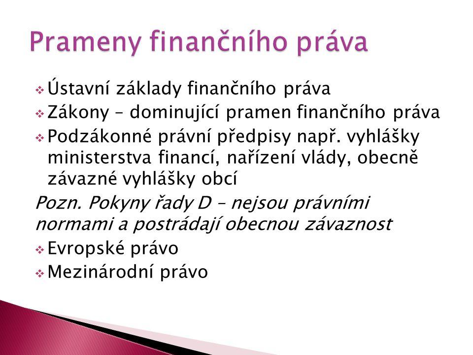  Ústavní základy finančního práva  Zákony – dominující pramen finančního práva  Podzákonné právní předpisy např.