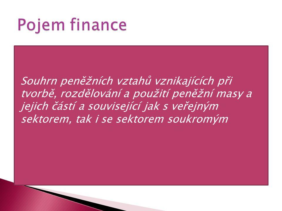 Souhrn peněžních vztahů vznikajících při tvorbě, rozdělování a použití peněžní masy a jejich částí a související jak s veřejným sektorem, tak i se sektorem soukromým