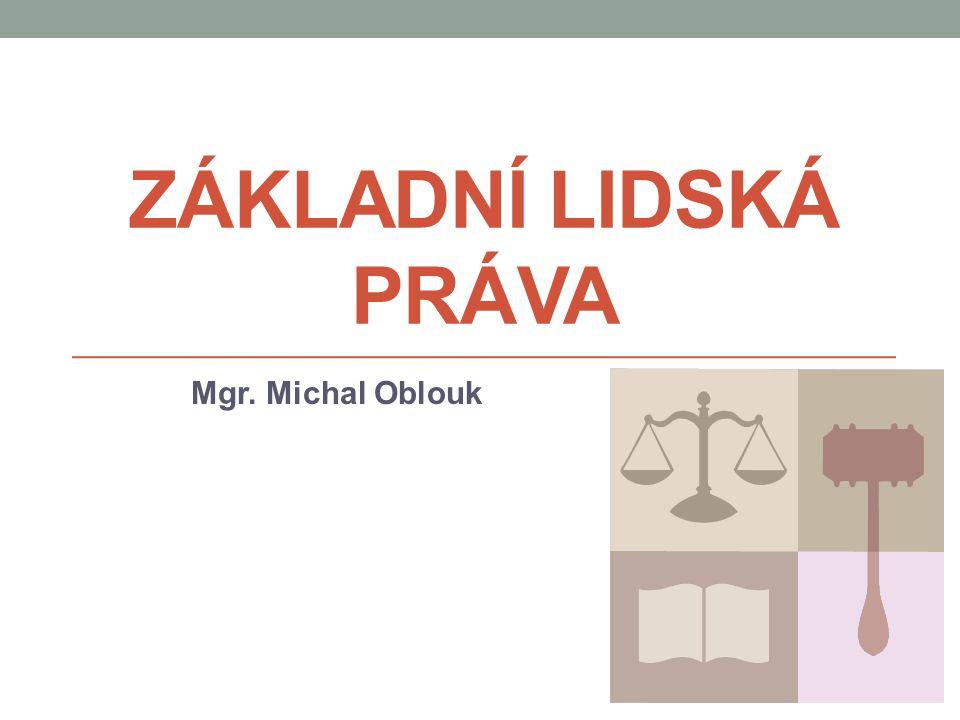 ZÁKLADNÍ LIDSKÁ PRÁVA Mgr. Michal Oblouk
