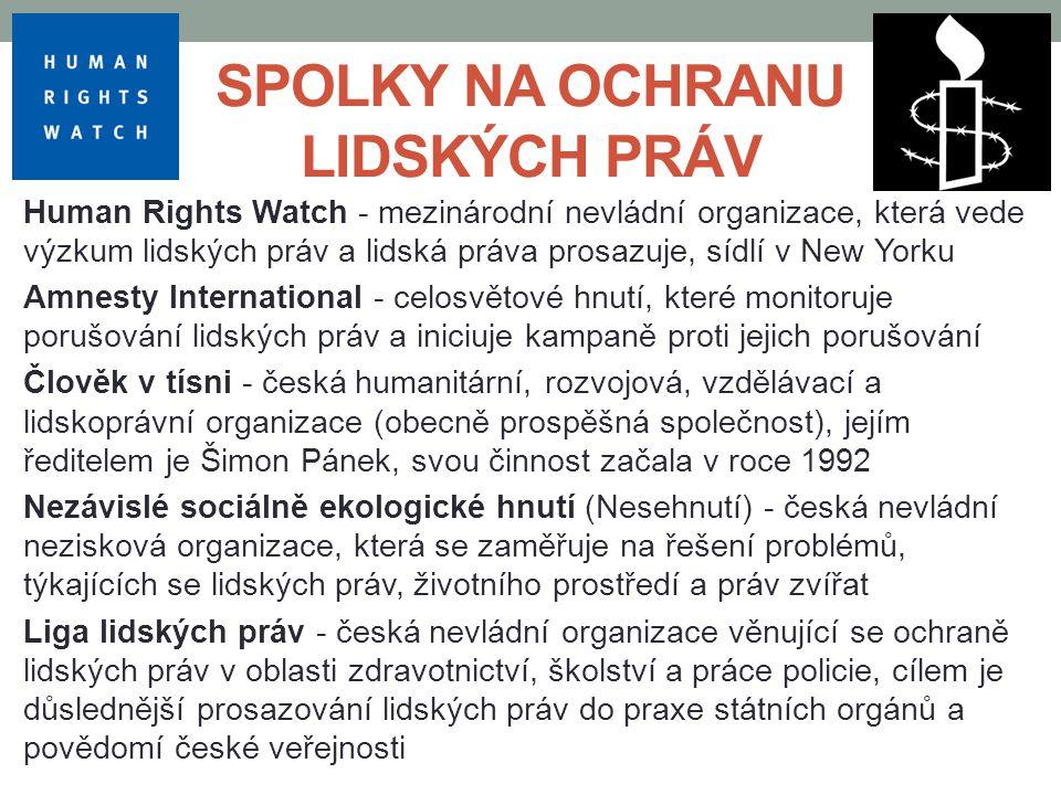 SPOLKY NA OCHRANU LIDSKÝCH PRÁV Human Rights Watch - mezinárodní nevládní organizace, která vede výzkum lidských práv a lidská práva prosazuje, sídlí