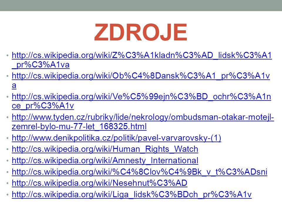 ZDROJE http://cs.wikipedia.org/wiki/Z%C3%A1kladn%C3%AD_lidsk%C3%A1 _pr%C3%A1va http://cs.wikipedia.org/wiki/Z%C3%A1kladn%C3%AD_lidsk%C3%A1 _pr%C3%A1va
