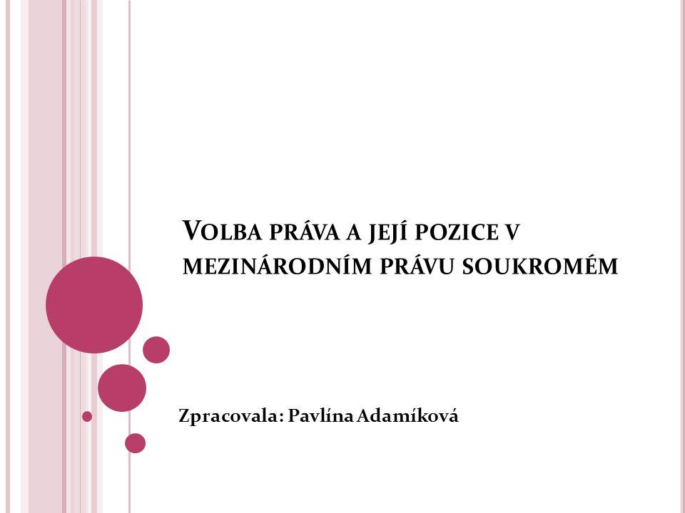 V OLBA PRÁVA A JEJÍ POZICE V MEZINÁRODNÍM PRÁVU SOUKROMÉM Zpracovala: Pavlína Adamíková