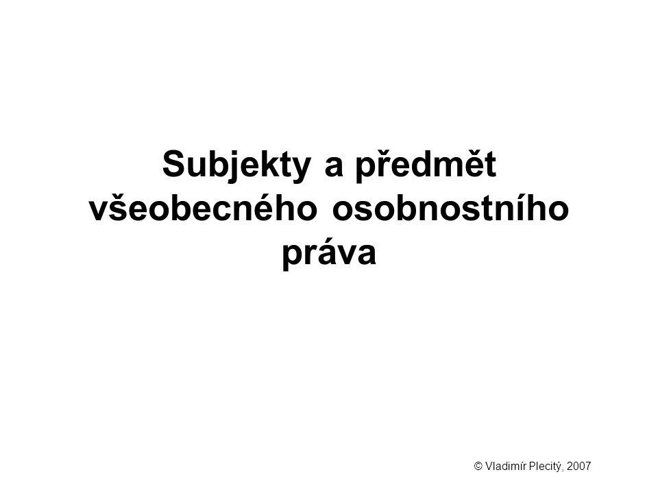 Subjekty a předmět všeobecného osobnostního práva © Vladimír Plecitý, 2007
