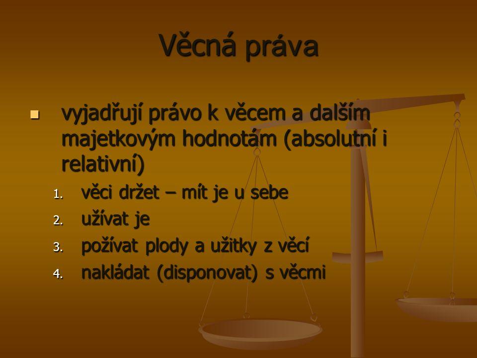 Věcná práva vyjadřují právo k věcem a dalším majetkovým hodnotám (absolutní i relativní) vyjadřují právo k věcem a dalším majetkovým hodnotám (absolutní i relativní) 1.