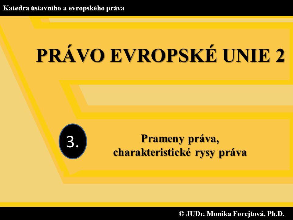 © JUDr. Monika Forejtová, Ph.D. © JUDr. Monika Forejtová, Ph.D. Katedra ústavního a evropského práva Prameny práva, charakteristické rysy práva 3. PRÁ