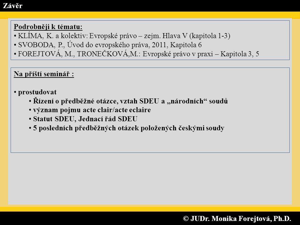 """© JUDr. Monika Forejtová, Ph.D. © JUDr. Monika Forejtová, Ph.D. Závěr Na příští seminář : prostudovat Řízení o předběžné otázce, vztah SDEU a """"národní"""