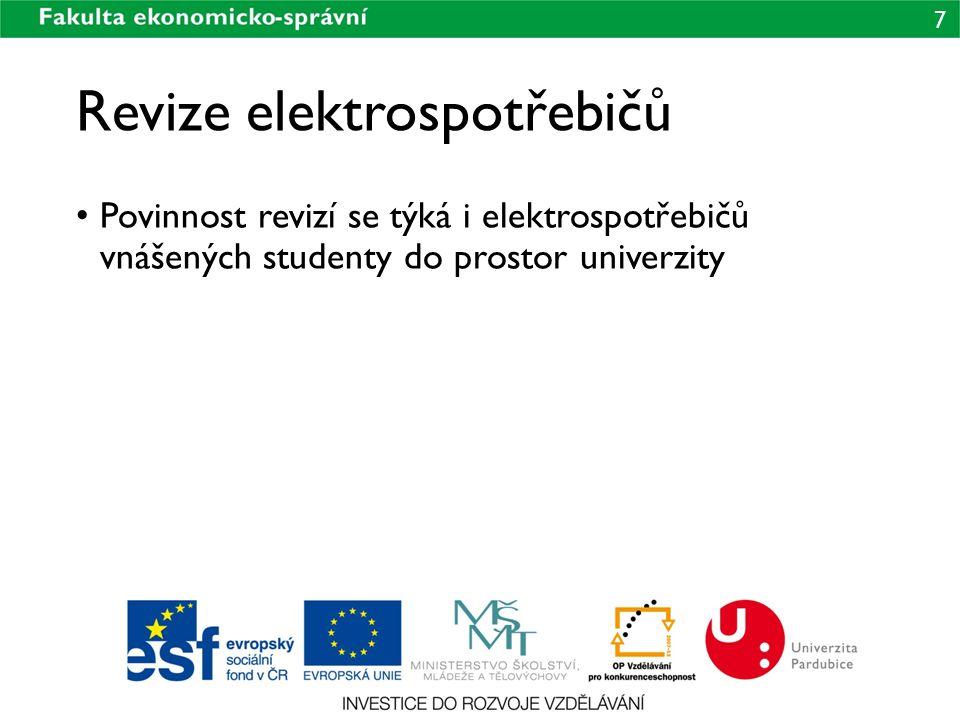 7 Revize elektrospotřebičů Povinnost revizí se týká i elektrospotřebičů vnášených studenty do prostor univerzity
