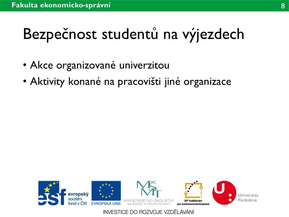 8 Bezpečnost studentů na výjezdech Akce organizované univerzitou Aktivity konané na pracovišti jiné organizace