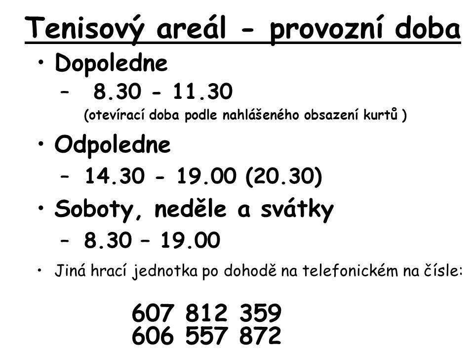 Tenisový areál - provozní doba Dopoledne – 8.30 - 11.30 (otevírací doba podle nahlášeného obsazení kurtů ) Odpoledne – 14.30 - 19.00 (20.30) Soboty, neděle a svátky – 8.30 – 19.00 Jiná hrací jednotka po dohodě na telefonickém na čísle: 607 812 359 606 557 872