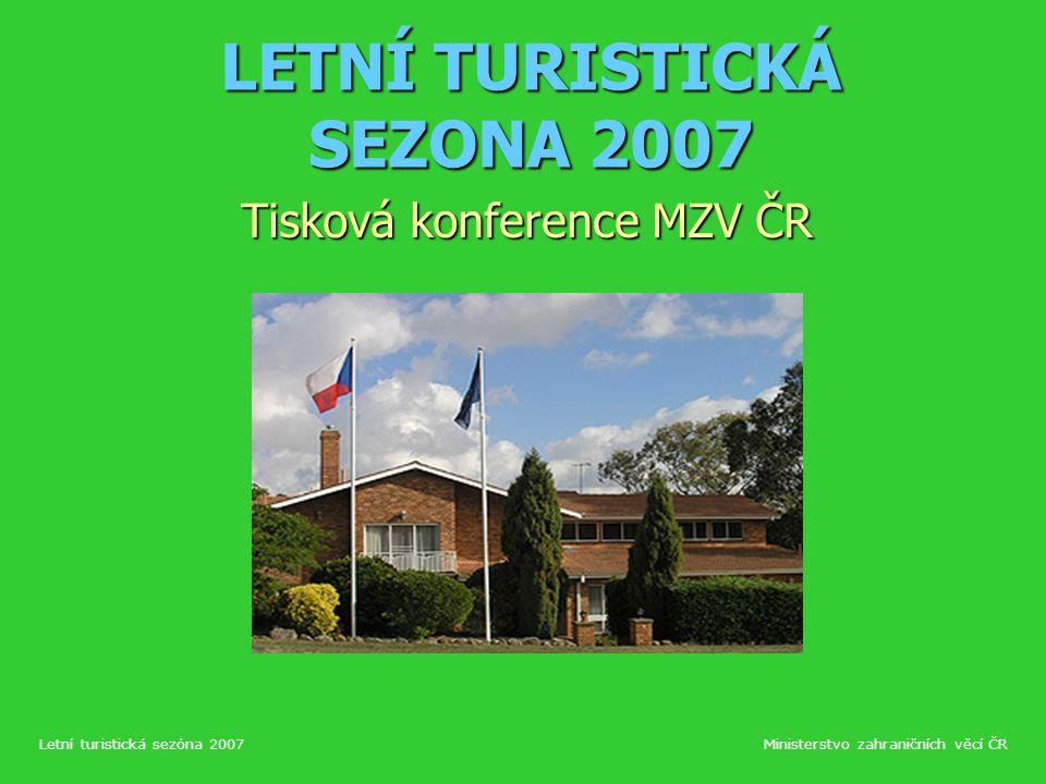 LETNÍ TURISTICKÁ SEZONA 2007 Tisková konference MZV ČR Letní turistická sezóna 2007Ministerstvo zahraničních věcí ČR