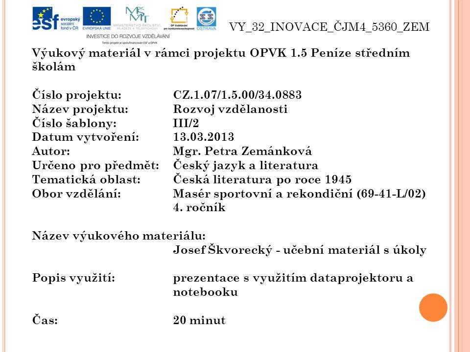 Výukový materiál v rámci projektu OPVK 1.5 Peníze středním školám Číslo projektu:CZ.1.07/1.5.00/34.0883 Název projektu:Rozvoj vzdělanosti Číslo šablony: III/2 Datum vytvoření:13.03.2013 Autor:Mgr.