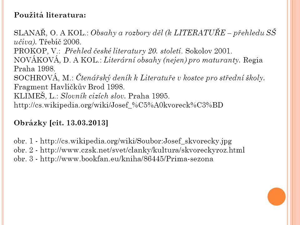 Použitá literatura: SLANAŘ, O. A KOL.: Obsahy a rozbory děl (k LITERATUŘE – přehledu SŠ učiva). Třebíč 2006. PROKOP, V.: Přehled české literatury 20.
