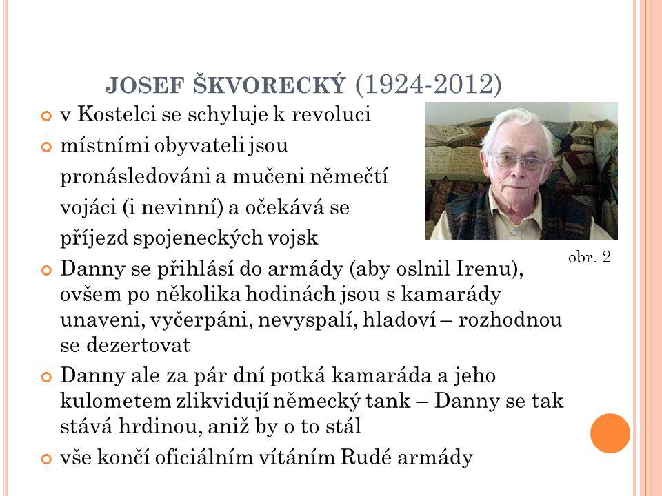JOSEF ŠKVORECKÝ (1924-2012) v Kostelci se schyluje k revoluci místními obyvateli jsou pronásledováni a mučeni němečtí vojáci (i nevinní) a očekává se