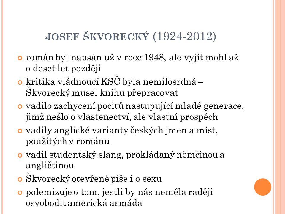 JOSEF ŠKVORECKÝ (1924-2012) román byl napsán už v roce 1948, ale vyjít mohl až o deset let později kritika vládnoucí KSČ byla nemilosrdná – Škvorecký