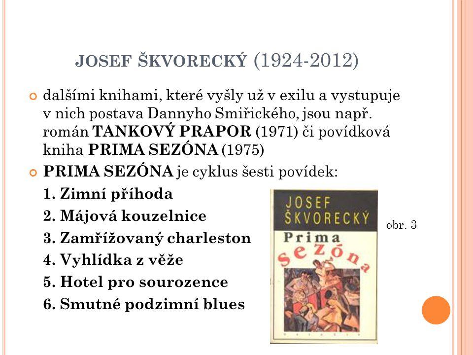 JOSEF ŠKVORECKÝ (1924-2012) dalšími knihami, které vyšly už v exilu a vystupuje v nich postava Dannyho Smiřického, jsou např. román TANKOVÝ PRAPOR (19