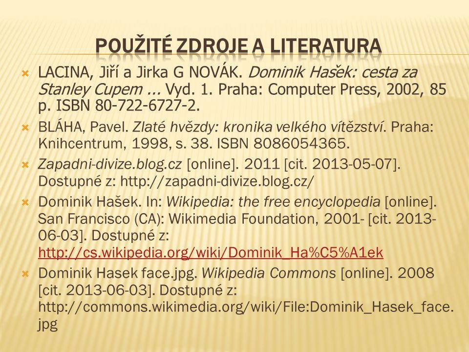  LACINA, Jir ̌ i a Jirka G NOVAK. Dominik Has ̌ ek: cesta za Stanley Cupem... Vyd. 1. Praha: Computer Press, 2002, 85 p. ISBN 80-722-6727-2.  BLÁHA,