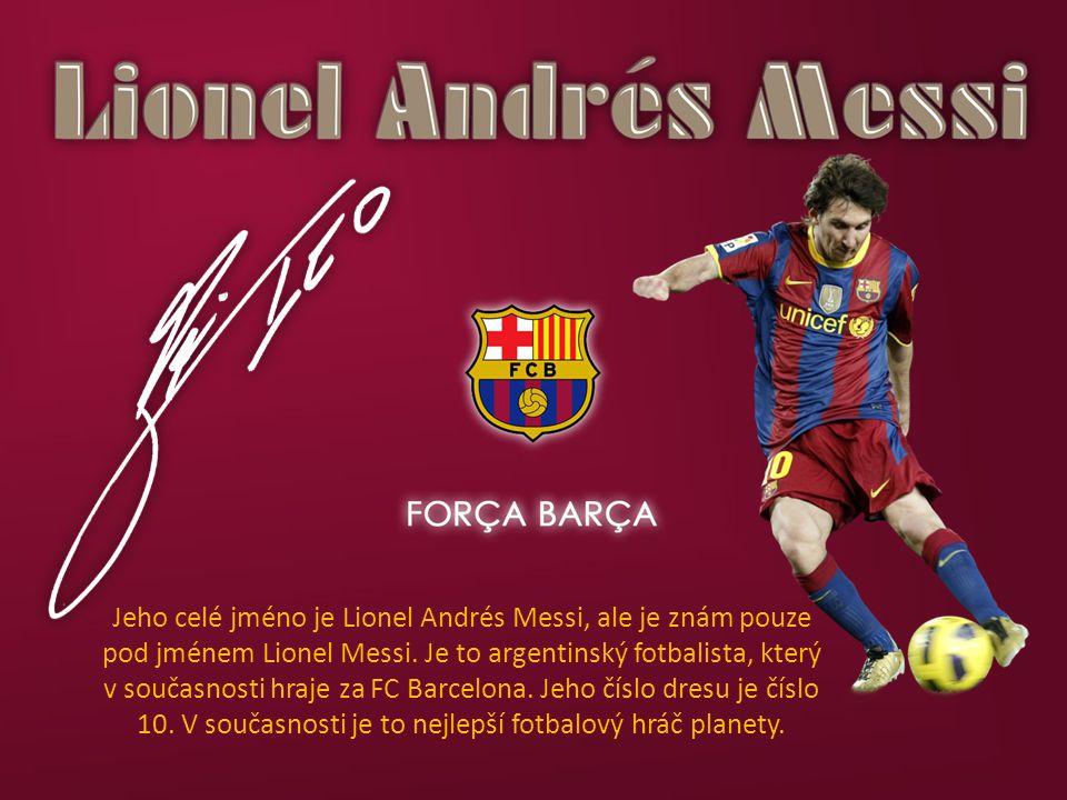 Jeho celé jméno je Lionel Andrés Messi, ale je znám pouze pod jménem Lionel Messi. Je to argentinský fotbalista, který v současnosti hraje za FC Barce