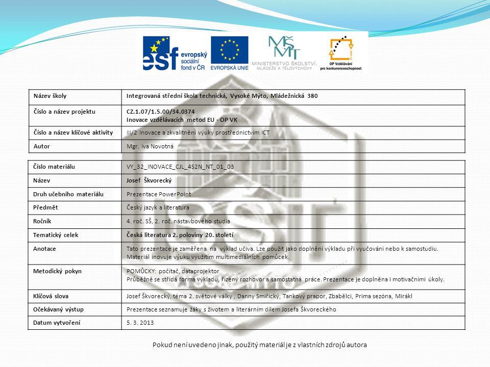 Číslo materiáluVY_32_INOVACE_CJL_4S2N_NT_01_03 NázevJosef Škvorecký Druh učebního materiáluPrezentace PowerPoint PředmětČeský jazyk a literatura Ročník4.