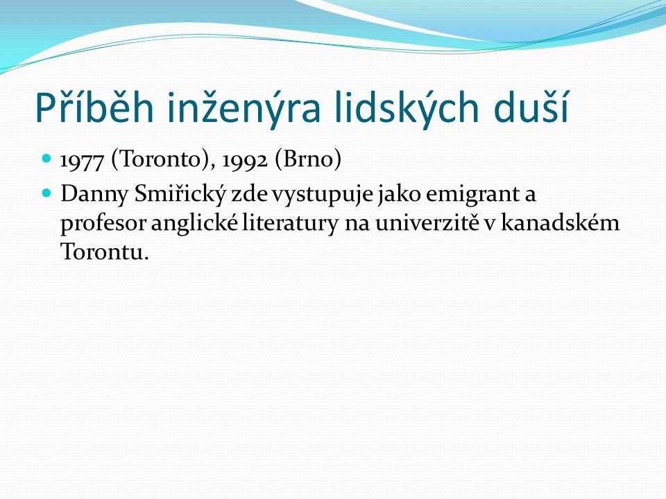 Příběh inženýra lidských duší 1977 (Toronto), 1992 (Brno) Danny Smiřický zde vystupuje jako emigrant a profesor anglické literatury na univerzitě v kanadském Torontu.