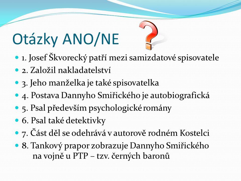 Otázky ANO/NE 1.Josef Škvorecký patří mezi samizdatové spisovatele 2.