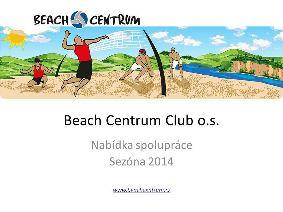 Beach Centrum Club o.s. Nabídka spolupráce Sezóna 2014 www.beachcentrum.cz