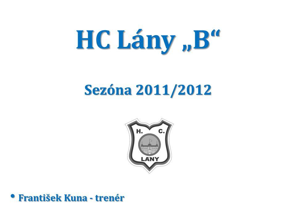 "HC Lány ""B"" Sezóna 2011/2012 František Kuna - trenér František Kuna - trenér"