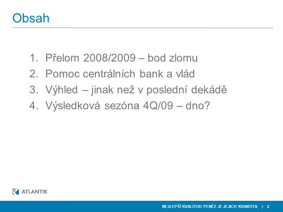 NEJLEPŠÍ KVALITOU PENĚZ JE JEJICH KVANTITA KKCG FINANCE Obsah 1.Přelom 2008/2009 – bod zlomu 2.Pomoc centrálních bank a vlád 3.Výhled – jinak než v poslední dekádě 4.Výsledková sezóna 4Q/09 – dno.