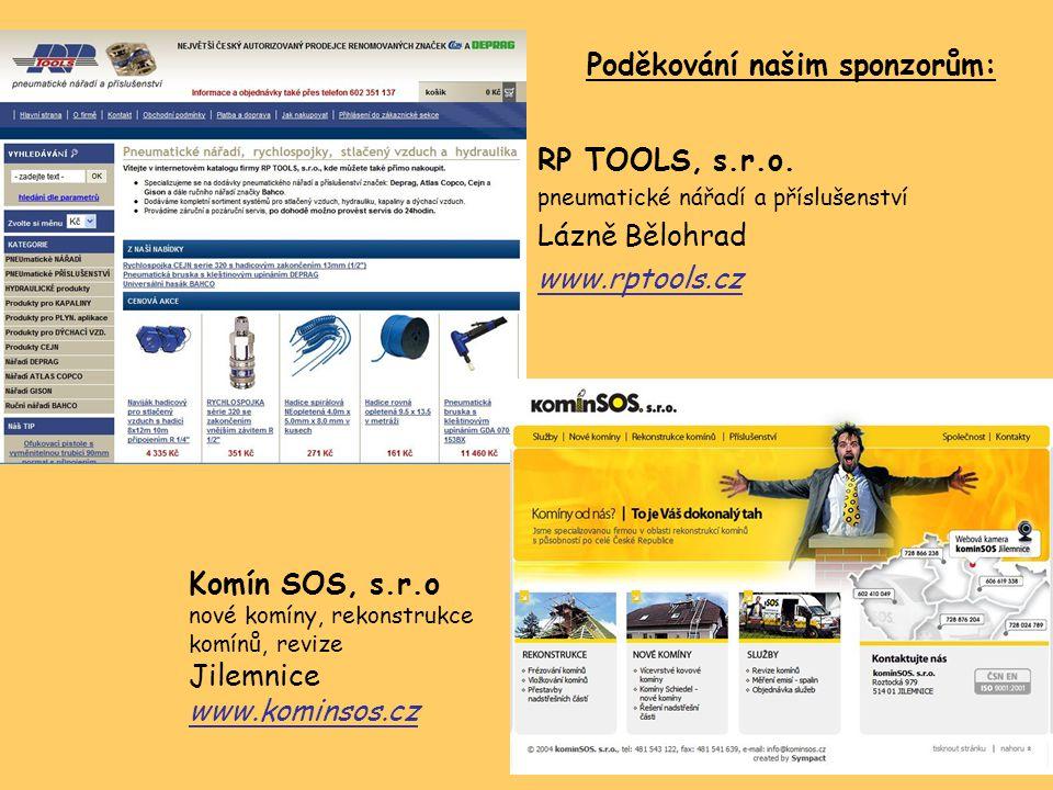 Poděkování našim sponzorům: RP TOOLS, s.r.o. pneumatické nářadí a příslušenství Lázně Bělohrad www.rptools.cz Komín SOS, s.r.o nové komíny, rekonstruk