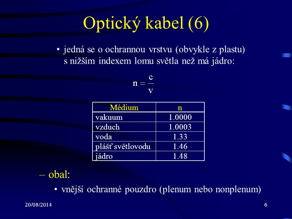 20/08/20147 Optický kabel (7) Vyráběn většinou v páru – každé vlákno pro komunikaci v jednom směru Je nezbytné, aby při vysílání byla dodržena tzv.