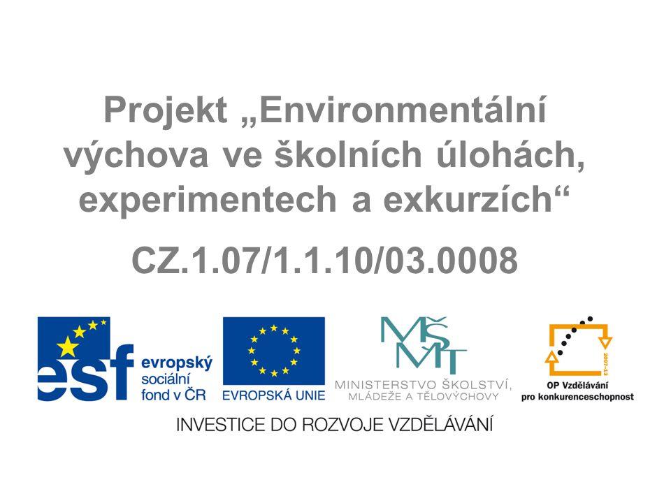 """Projekt """"Environmentální výchova ve školních úlohách, experimentech a exkurzích CZ.1.07/1.1.10/03.0008"""