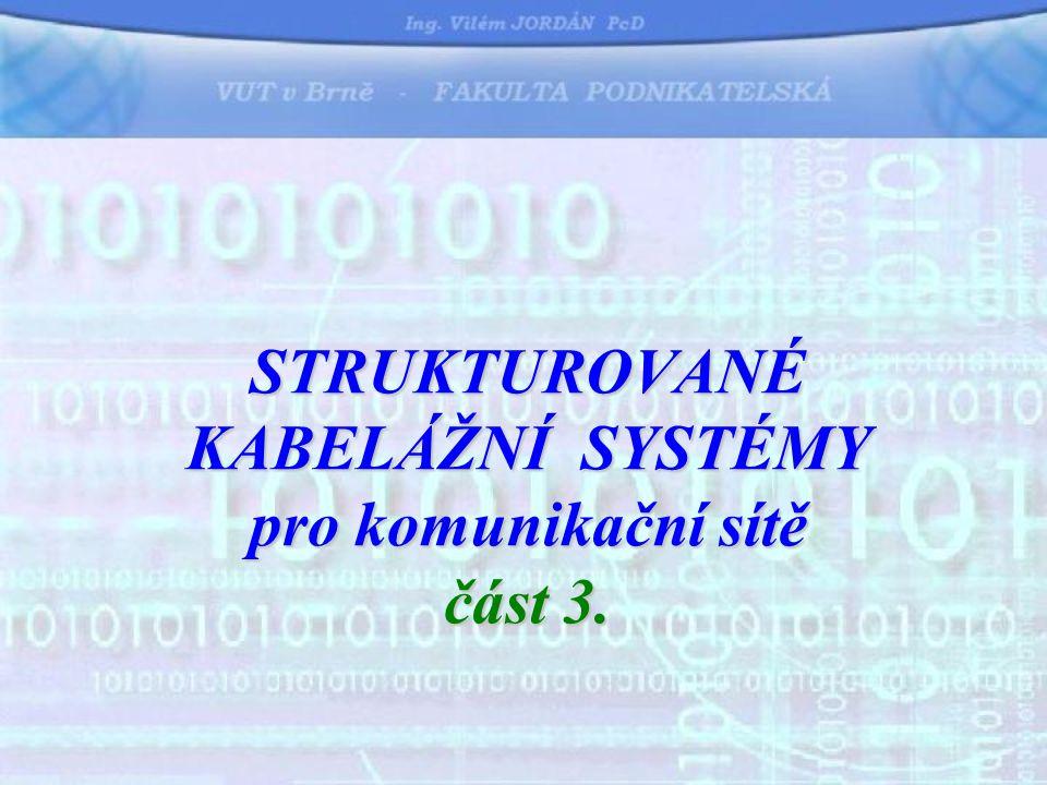 STRUKTUROVANÉ KABELÁŽNÍ SYSTÉMY pro komunikační sítě část 3.