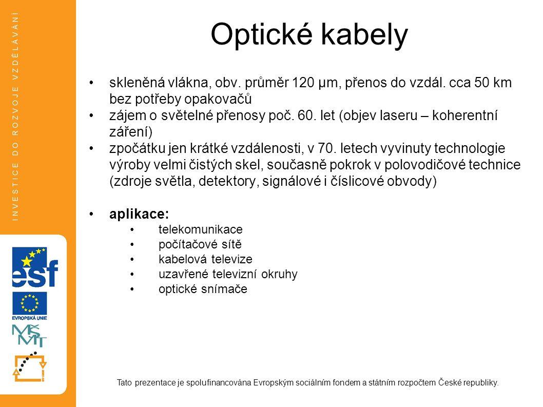 Optické kabely skleněná vlákna, obv. průměr 120 μm, přenos do vzdál. cca 50 km bez potřeby opakovačů zájem o světelné přenosy poč. 60. let (objev lase