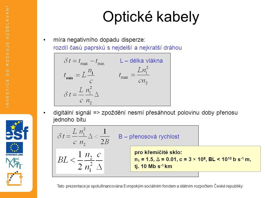 Optické kabely míra negativního dopadu disperze: rozdíl časů paprsků s nejdelší a nejkratší dráhou digitální signál => zpoždění nesmí přesáhnout polov