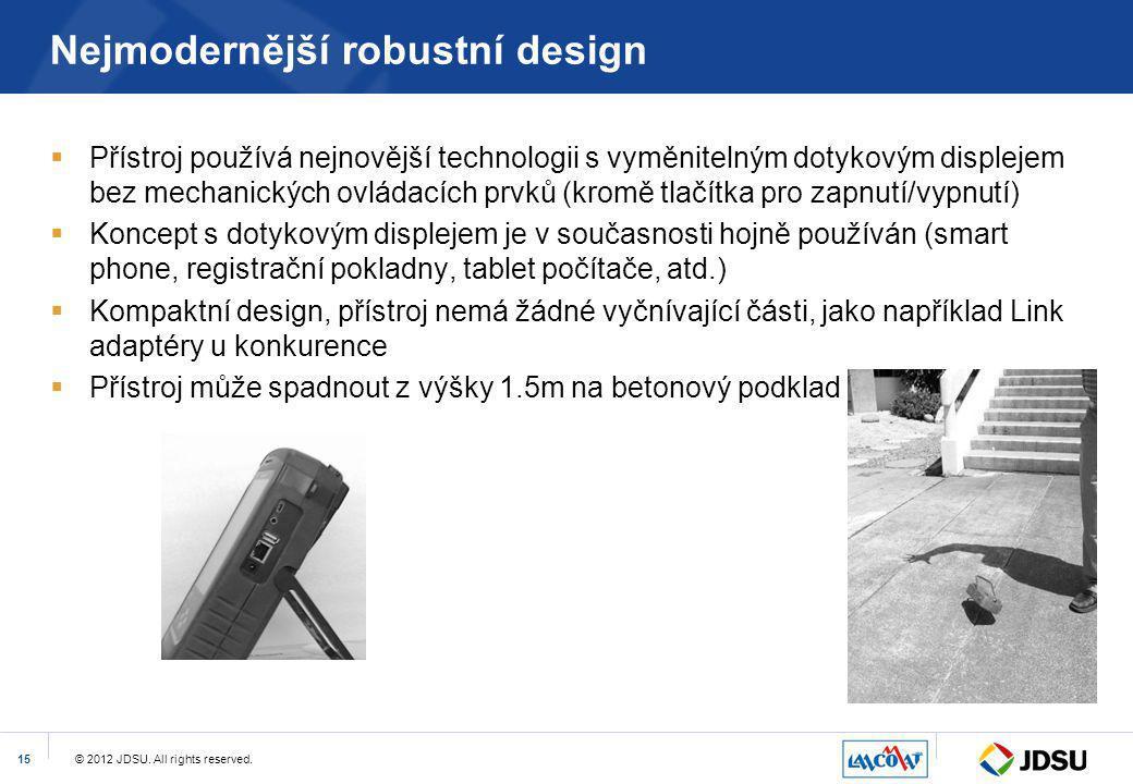 © 2012 JDSU. All rights reserved.15 Nejmodernější robustní design  Přístroj používá nejnovější technologii s vyměnitelným dotykovým displejem bez mec