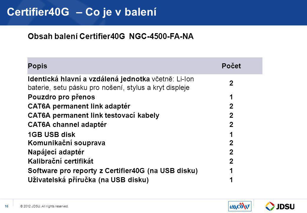 © 2012 JDSU. All rights reserved.16 Certifier40G – Co je v balení Obsah balení Certifier40G NGC-4500-FA-NA PopisPočet Identická hlavní a vzdálená jedn