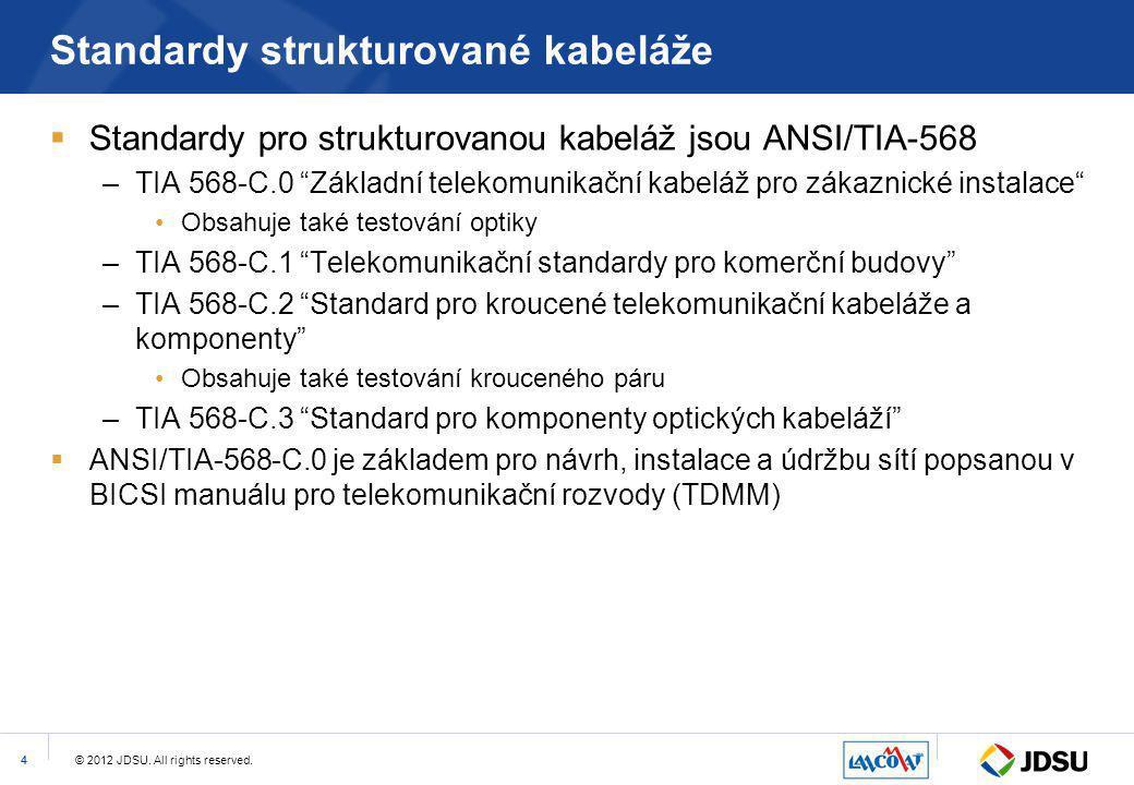 """© 2012 JDSU. All rights reserved.4 Standardy strukturované kabeláže  Standardy pro strukturovanou kabeláž jsou ANSI/TIA-568 –TIA 568-C.0 """"Základní te"""