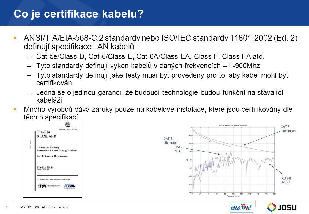 © 2012 JDSU. All rights reserved.5 Co je certifikace kabelu?  ANSI/TIA/EIA-568-C.2 standardy nebo ISO/IEC standardy 11801:2002 (Ed. 2) definují speci
