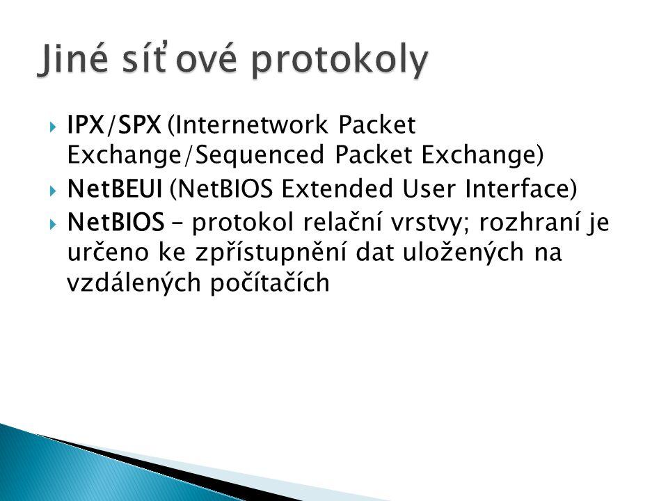  IPX/SPX (Internetwork Packet Exchange/Sequenced Packet Exchange)  NetBEUI (NetBIOS Extended User Interface)  NetBIOS – protokol relační vrstvy; ro