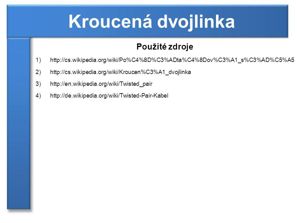 Použité zdroje 1)http://cs.wikipedia.org/wiki/Po%C4%8D%C3%ADta%C4%8Dov%C3%A1_s%C3%AD%C5%A5 2)http://cs.wikipedia.org/wiki/Kroucen%C3%A1_dvojlinka 3)http://en.wikipedia.org/wiki/Twisted_pair 4)http://de.wikipedia.org/wiki/Twisted-Pair-Kabel Kroucená dvojlinka